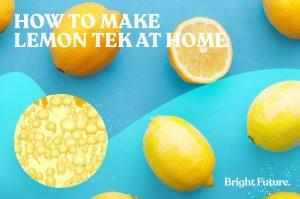 Lemon Tek: 5 Easy Steps To Make It At Home
